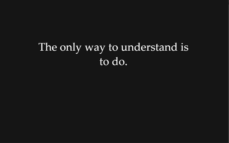 The only way to understand is to do